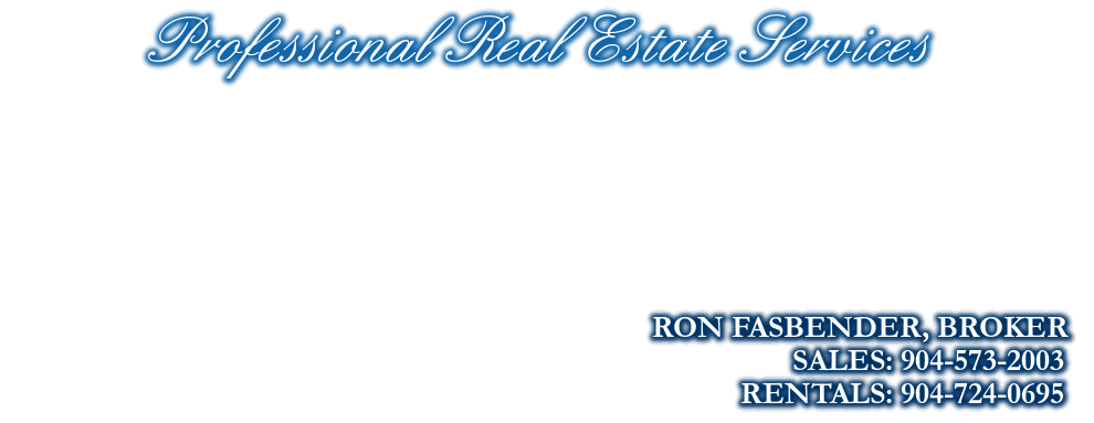 Professional Real Estate Services, RON FASBENDER, BROKER, SALES: 904-573-2003, RENTALS: 904-724-0695